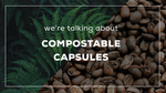 The truth about compostable coffee pods