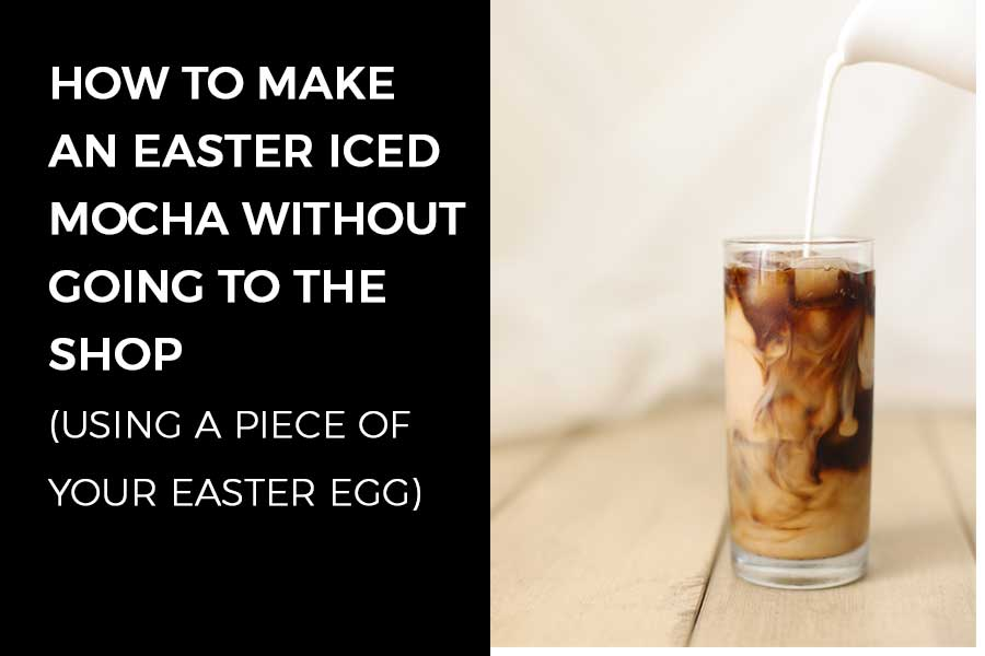 How to make a Maverick Easter Iced Mocha without going to the shop (using a piece of your Easter egg)