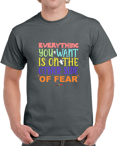Everything You Want Is On The Other Side Of Fear - Classic T-shirt