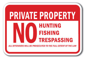 Private Property No Hunting Hiking Trespassing All Offenders Will Be Prosecuted To The Full Extent Of The Law