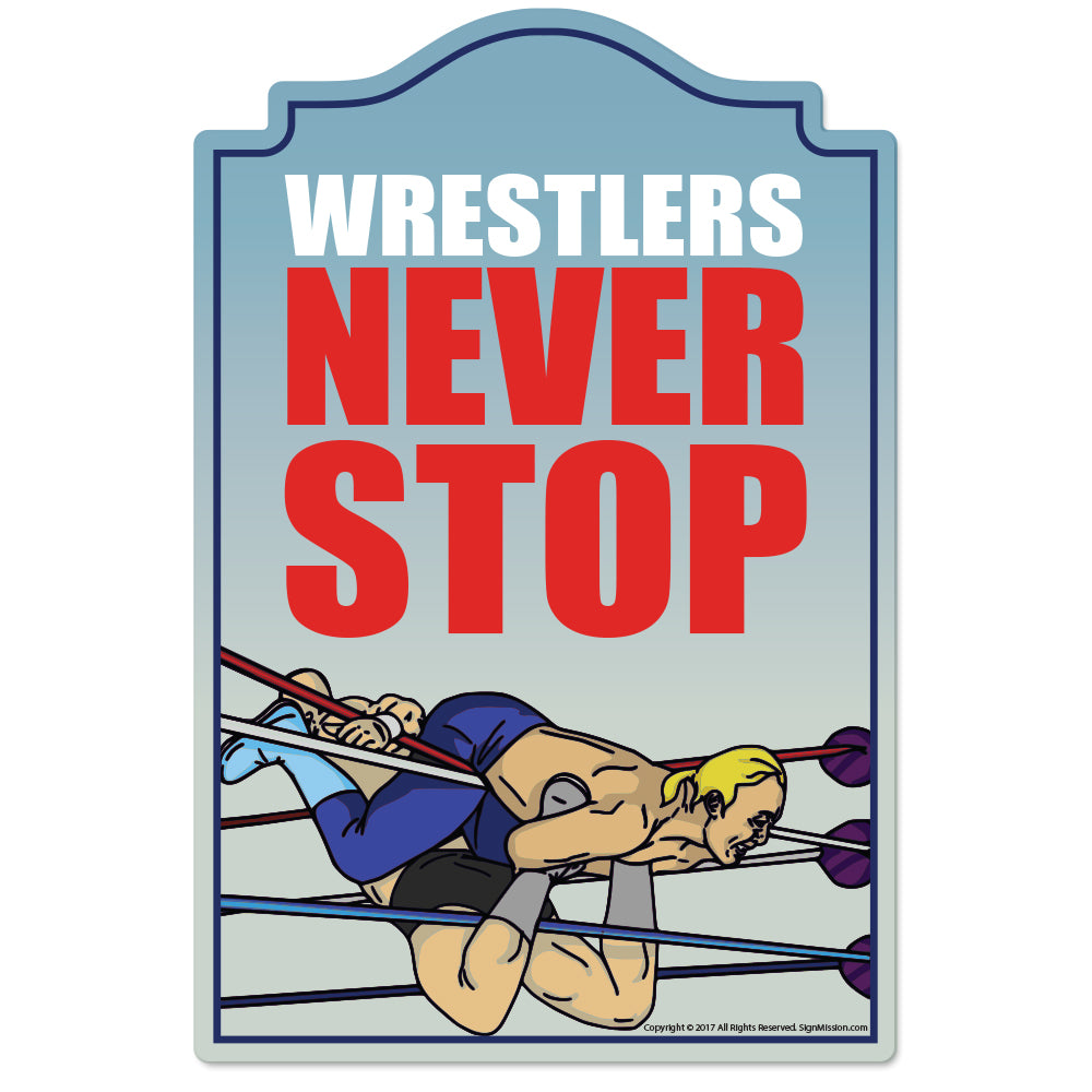 Wrestlers Never Stop Novelty Sign