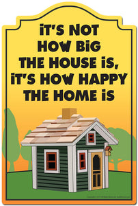It's Not How Big The House Is It's How Happy The Is Novelty Sign