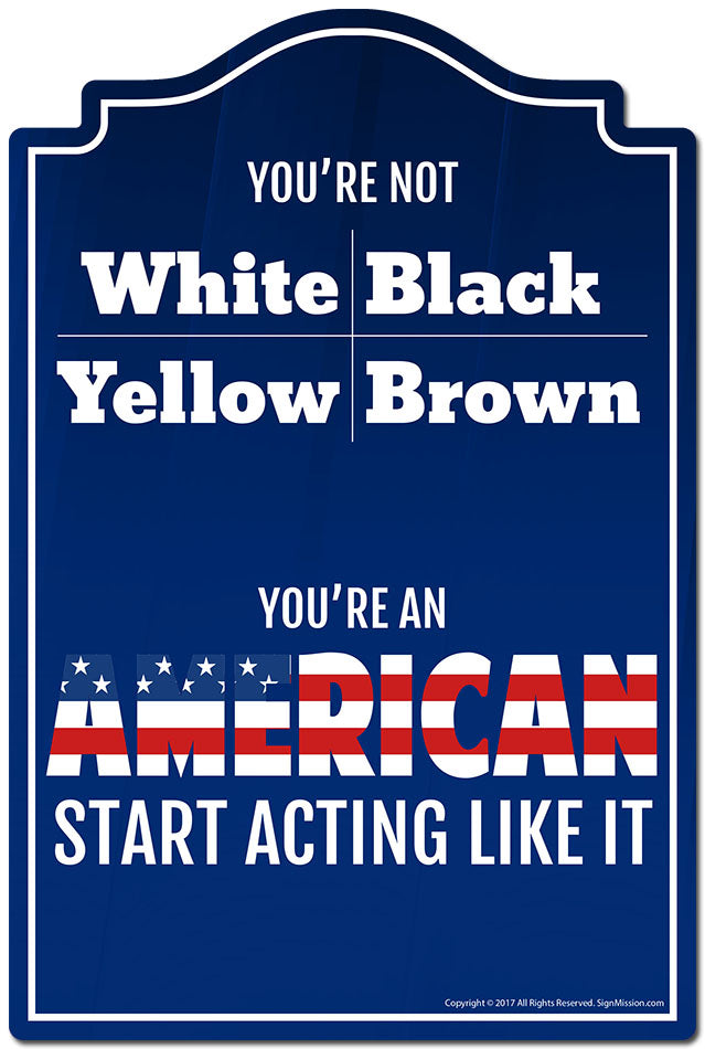You're An American Start Acting Like It Novelty Sign