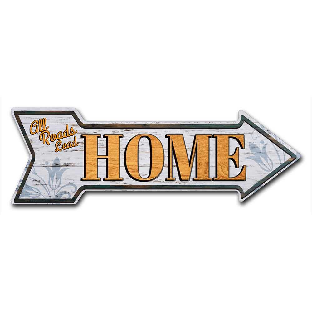 All Roads Lead Home Arrow Sign