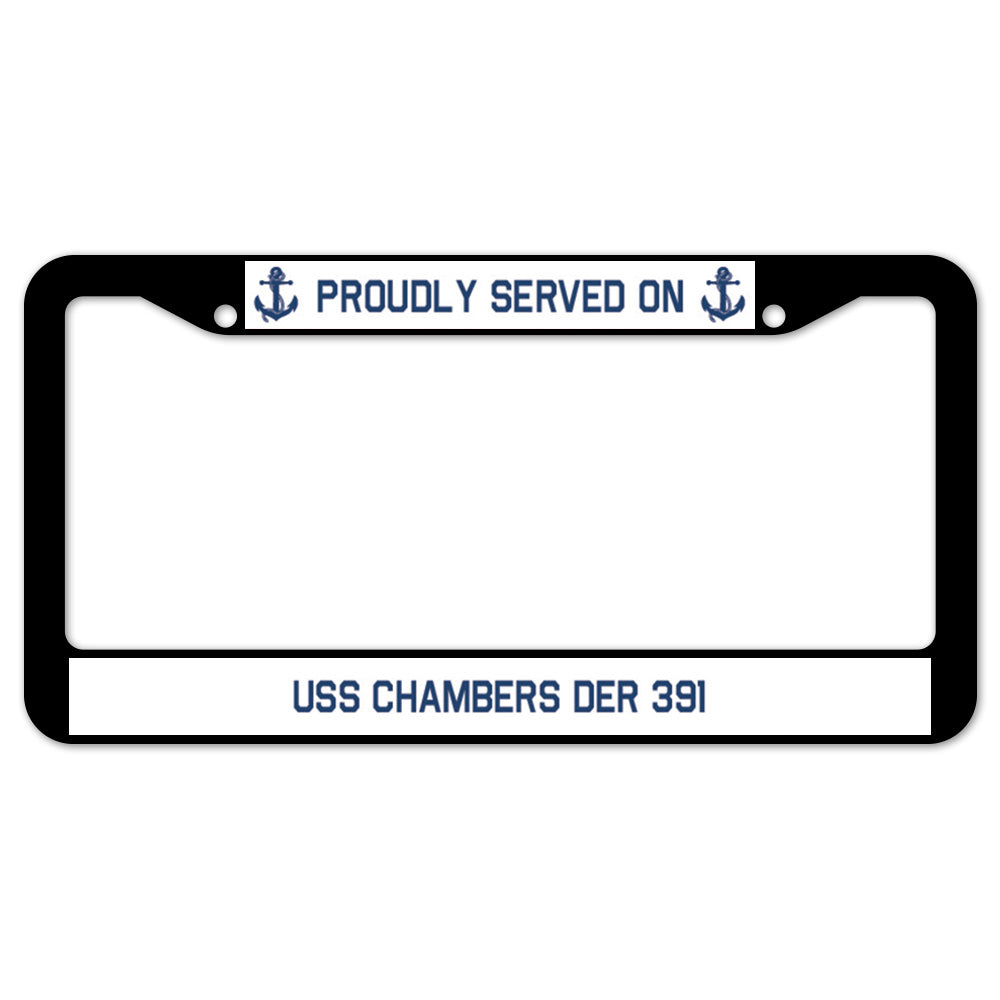 Proudly Served On USS CHAMBERS DER 391 License Plate Frame