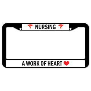 Nursing A Work Of Heart License Plate Frame