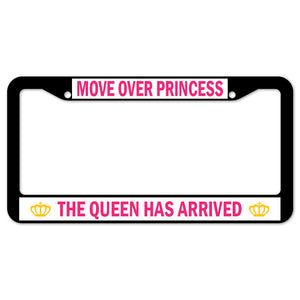 Move Over Princess The Queen Has Arrived License Plate Frame
