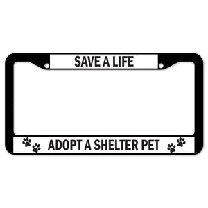 Save A Life Adopt A Shelter Pet License Plate Frame
