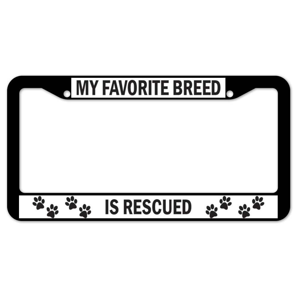 My Favorite Breed Is Rescued License Plate Frame