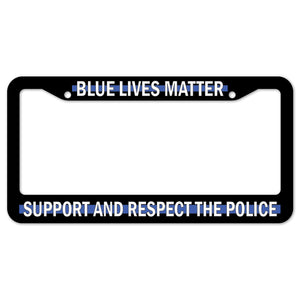 Blue Lives Matter Support And Respect The Police License Plate Frame