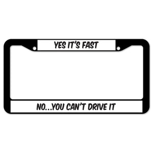Yes It's Fast No…you Can't Drive It License Plate Frame