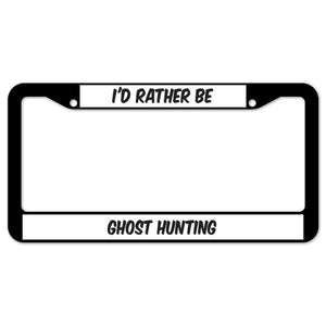 I'd Rather Be Ghost Hunting License Plate Frame
