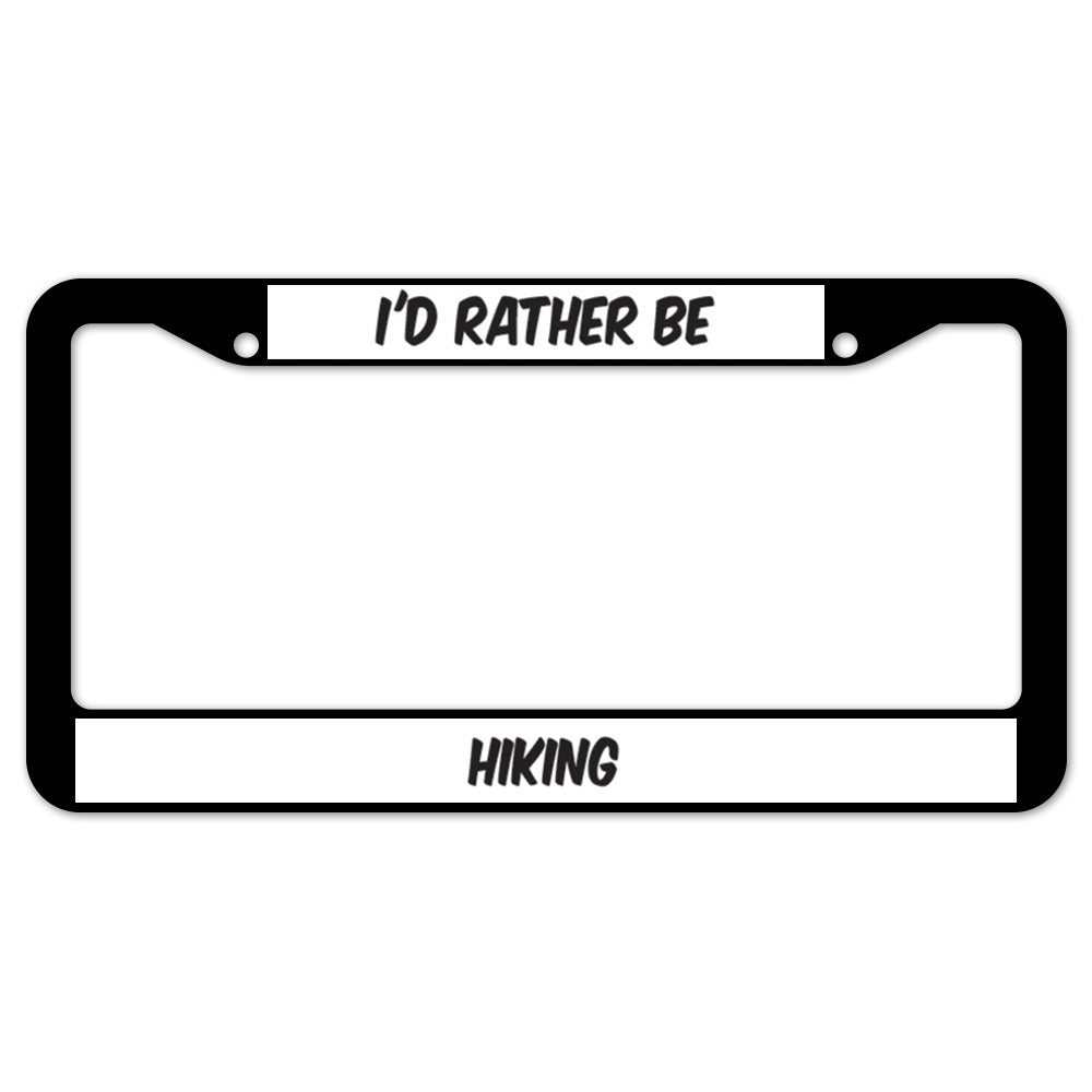 I'd Rather Be Hiking License Plate Frame