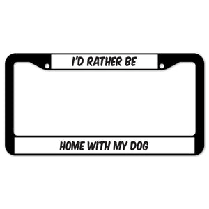 I'd Rather Be Home With My Dog License Plate Frame