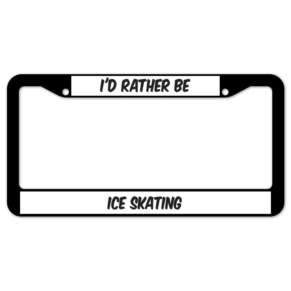 I'd Rather Be Ice Skating License Plate Frame
