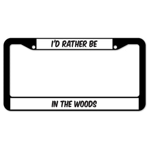 I'd Rather Be In The Woods License Plate Frame