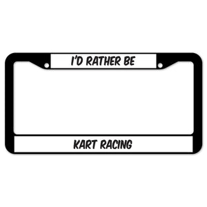 I'd Rather Be Kart Racing License Plate Frame