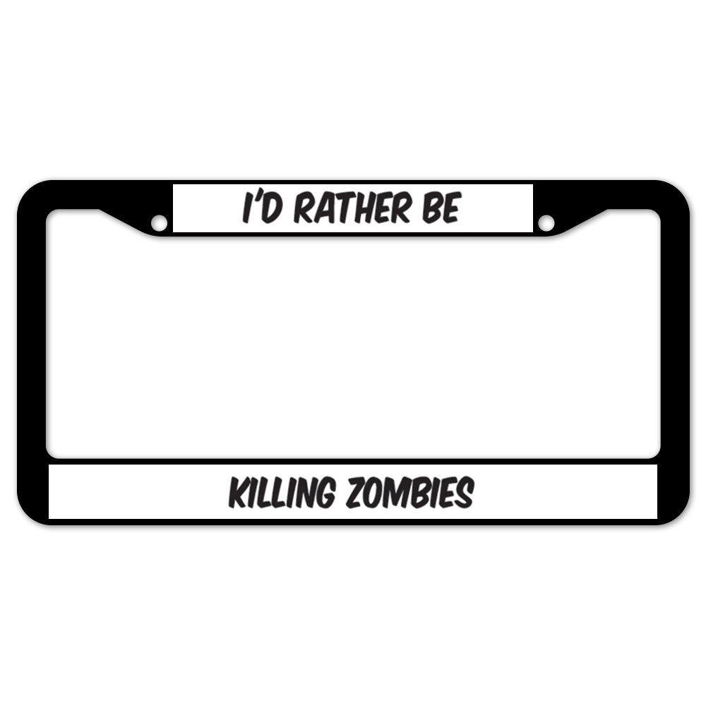 I'd Rather Be Killing Zombies License Plate Frame