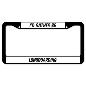 I'd Rather Be Longboarding License Plate Frame