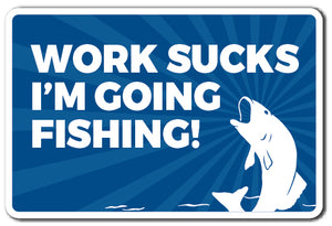 WORK SUCKS I'M GOING FISHING Sign