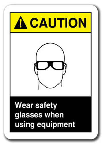 Caution Sign - Wear Safety Glasses When Using Equipment