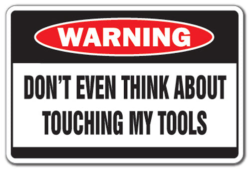 Don't Touch My Tools Vinyl Decal Sticker