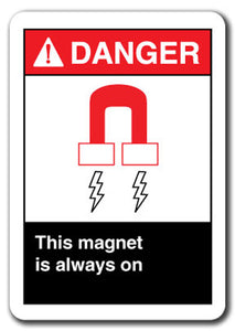 Danger Sign - This Magnet Is Always On