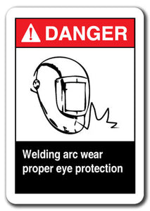 Danger Sign - Welding Arc Wear Proper Eye Protection 7x10 Safety Sign ansi