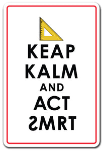KEEP CALM AND ACT SMART Sign