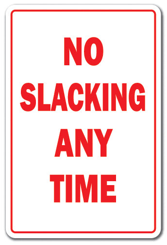 No Slacking Any Time Vinyl Decal Sticker