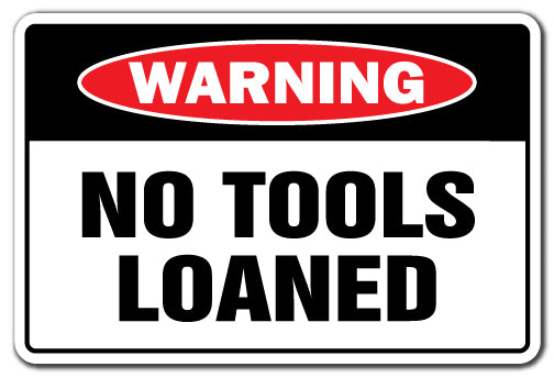 No Tools Loaned Vinyl Decal Sticker