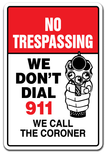 No Trespassing We Don't Dial 911 We Call The Coroner Vinyl Decal Sticker