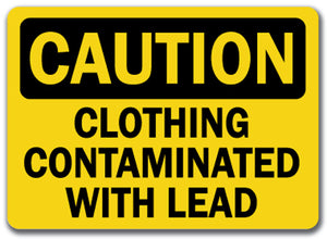 Caution Sign -  Clothing Contaminated With Lead