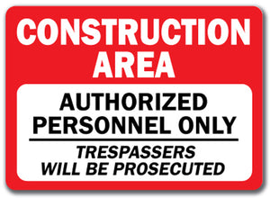 Construction Area Authorized Personnel Only Trespassers Will Be Prosecuted