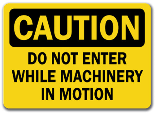 Caution Sign - Do Not Enter While Machinery In Motion