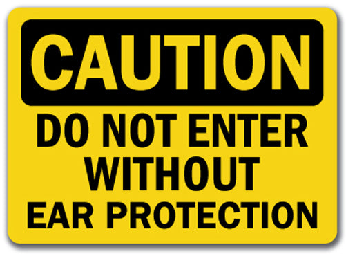 Caution Sign - Do Not Enter Without Ear Protection