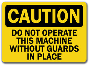 Caution Sign - Do Not Operate This Machine W/O Guards