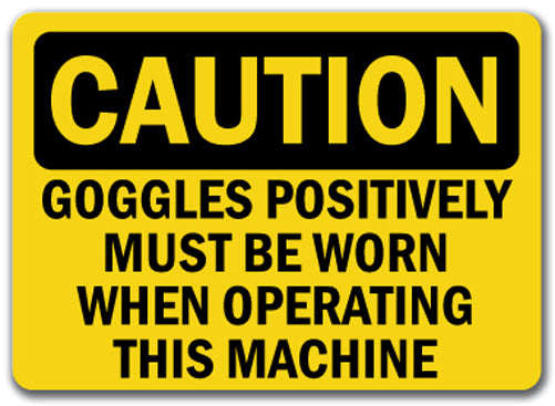 Caution Sign - Goggles Must Be Worn When Operating Machine