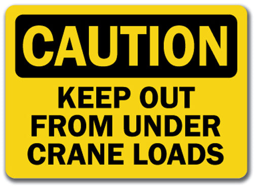 Caution Sign - Keep Out From Under Crane Loads