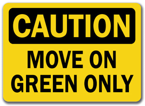 Caution Sign - Move On Green Only