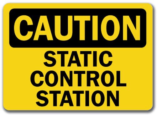 Caution Sign - Static Control Station
