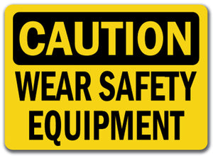 Caution Sign - Wear Safety Equipment