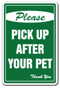 PLEASE PICK UP AFTER YOUR PET No Dog Poop Sign