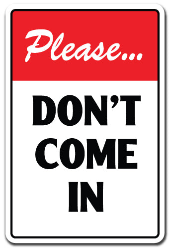 Please Don't Come In Vinyl Decal Sticker