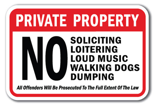 Private Property No Soliciting Loitering Loud Music Walking Dogs Dumping All Offenders Will Be Prosecuted To The Full Extent Of The Law
