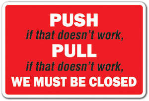 PUSH IF THAT DOESN'T WORK PULL Sign