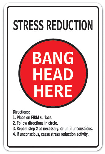 STRESS REDUCTION BANG HEAD HERE Sign