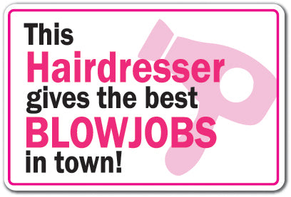 This Hairdresser Gives The Best Blowjobs In Town Vinyl Decal Sticker
