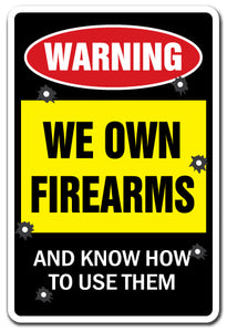 We Own Firearms And Know How