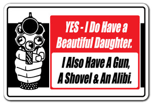 YES I DO HAVE A BEAUTIFUL DAUGHTER ALSO A GUN SHOVEL & ALIBI Novelty Sign